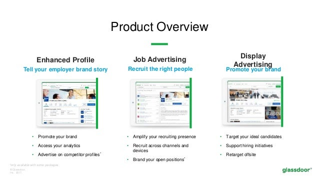 © Glassdoor, Inc. 2017. Product Overview Enhanced Profile Tell your employer brand story • Promote your brand • Access you...