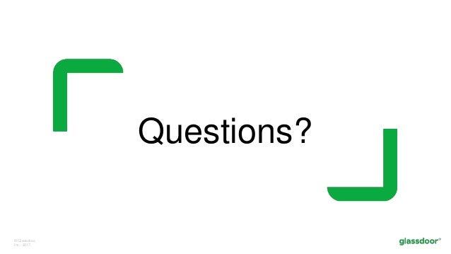 © Glassdoor, Inc. 2017. Questions?