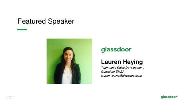 © Glassdoor, Inc. 2017. Featured Speaker Lauren Heying Team Lead Sales Development, Glassdoor EMEA lauren.heying@glassdoor...
