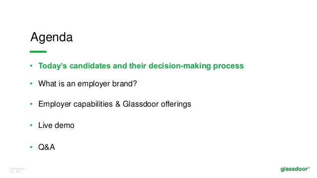 © Glassdoor, Inc. 2017. • Today's candidates and their decision-making process • What is an employer brand? • Employer cap...