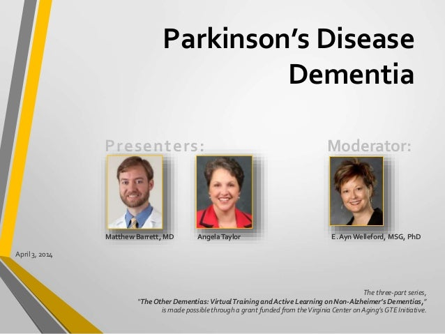 "Parkinson's Disease Dementia Presenters: Moderator: E. AynWelleford, MSG, PhDMatthew Barrett, MD The three-part series, ""T..."