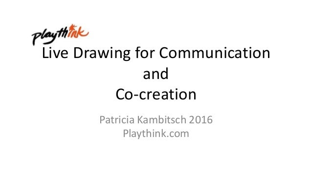 Live Drawing for Communication and Co-creation Patricia Kambitsch 2016 Playthink.com