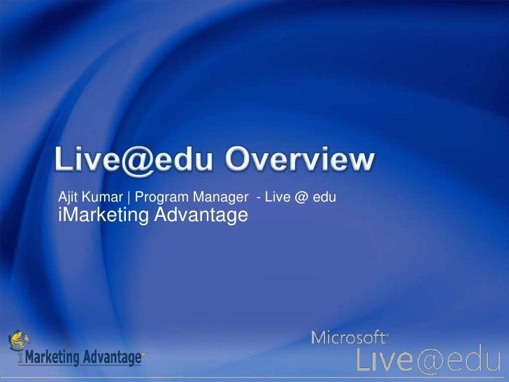 Live@edu Overview<br />Ajit Kumar | Program Manager  - Live @ edu<br />iMarketing Advantage<br />