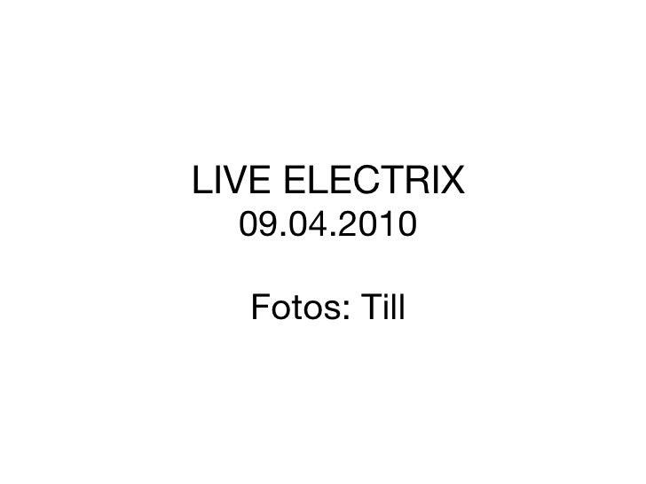 LIVE ELECTRIX 09.04.2010 Fotos: Till