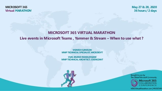 MICROSOFT 365 Virtual MARATHON May 27 & 28, 2020 36 hours / 2 days MICROSOFT 365 VIRTUAL MARATHON Live events in Microsoft...