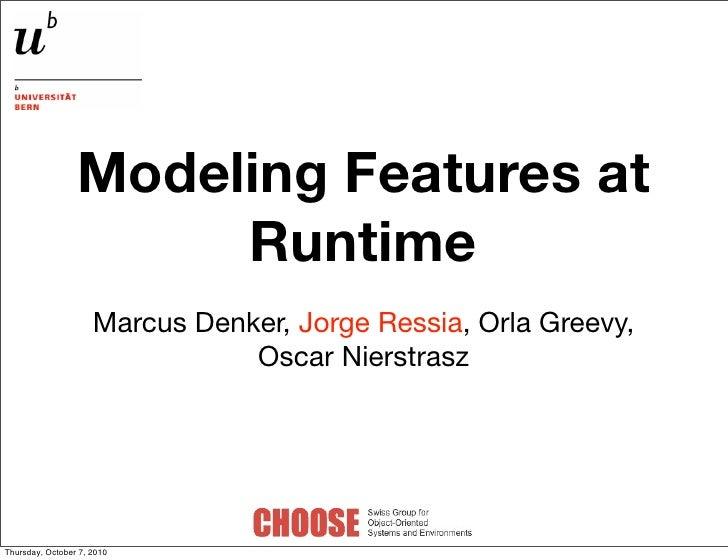 Modeling Features at                       Runtime                      Marcus Denker, Jorge Ressia, Orla Greevy,         ...