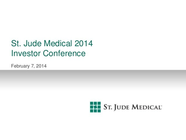 St. Jude Medical 2014 Investor Conference February 7, 2014