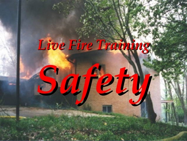 STRUCTURE FIRE CONTROL INSTRUCTOR1 Live Fire TrainingLive Fire Training SafetySafety
