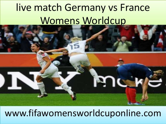 live match Germany vs France Womens Worldcup www.fifawomensworldcuponline.com