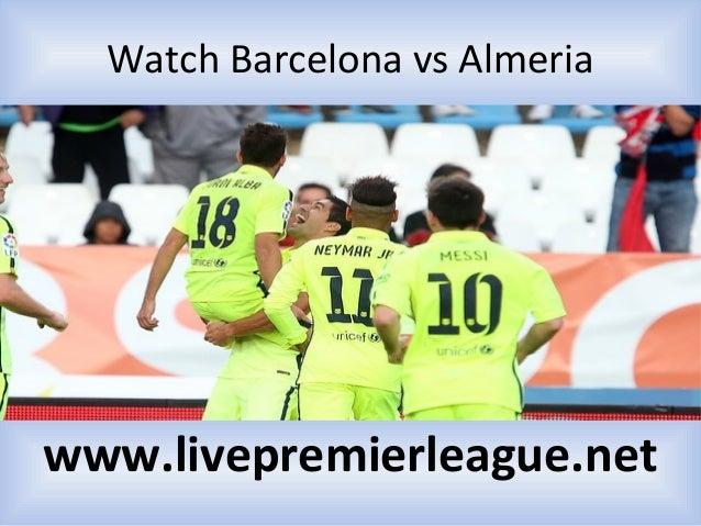 Watch Barcelona vs Almeria www.livepremierleague.net