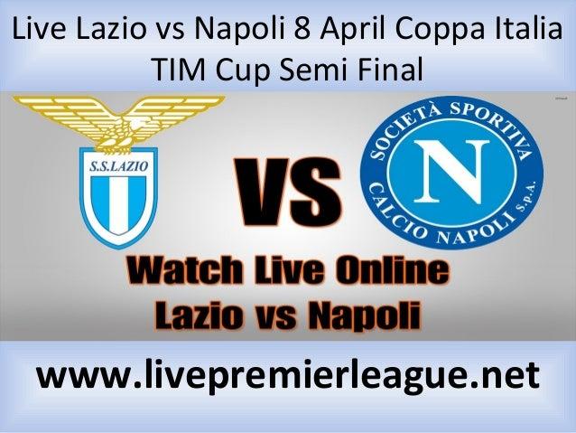 Live Lazio vs Napoli 8 April Coppa Italia TIM Cup Semi Final www.livepremierleague.net
