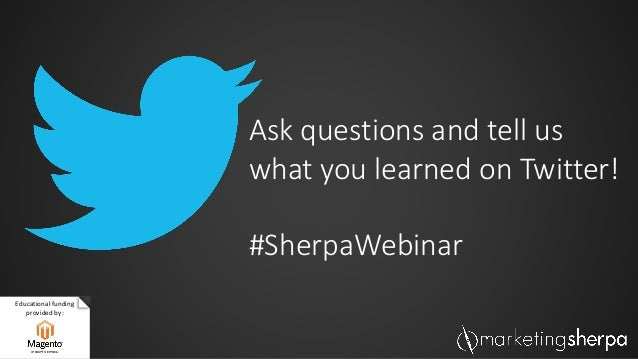 Educational funding provided by: Ask questions and tell us what you learned on Twitter! #SherpaWebinar