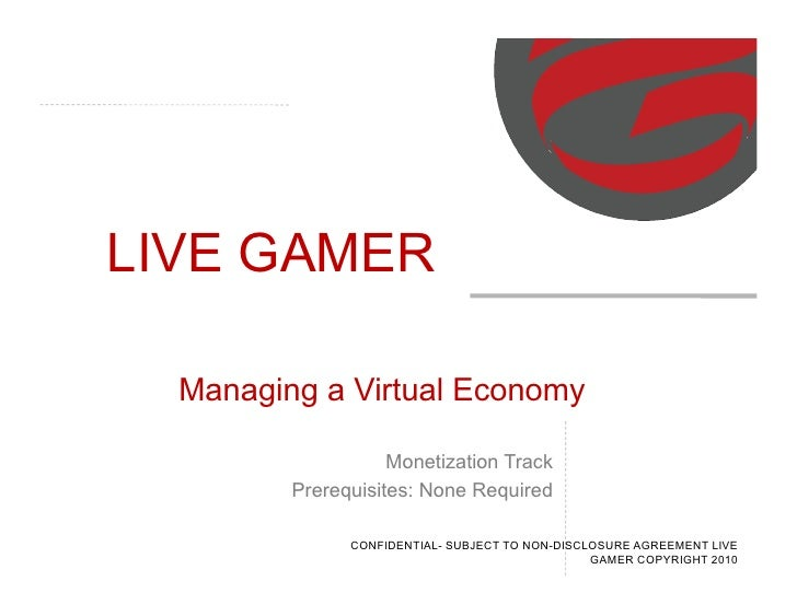 LIVE GAMER    Managing a Virtual Economy                      Monetization Track          Prerequisites: None Required    ...