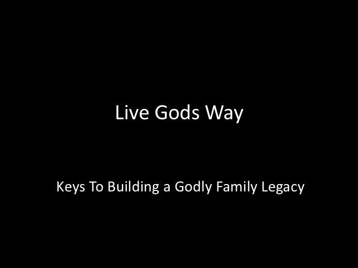 Live Gods Way<br />Keys To Building a Godly Family Legacy<br />