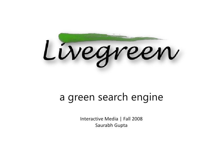 a green search engine<br />Interactive Media | Fall 2008<br />Saurabh Gupta<br />