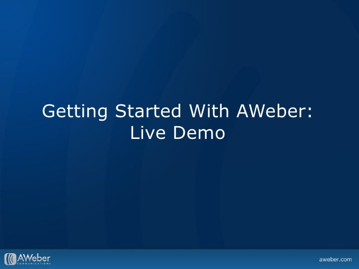 Getting Started With AWeber:         Live Demo