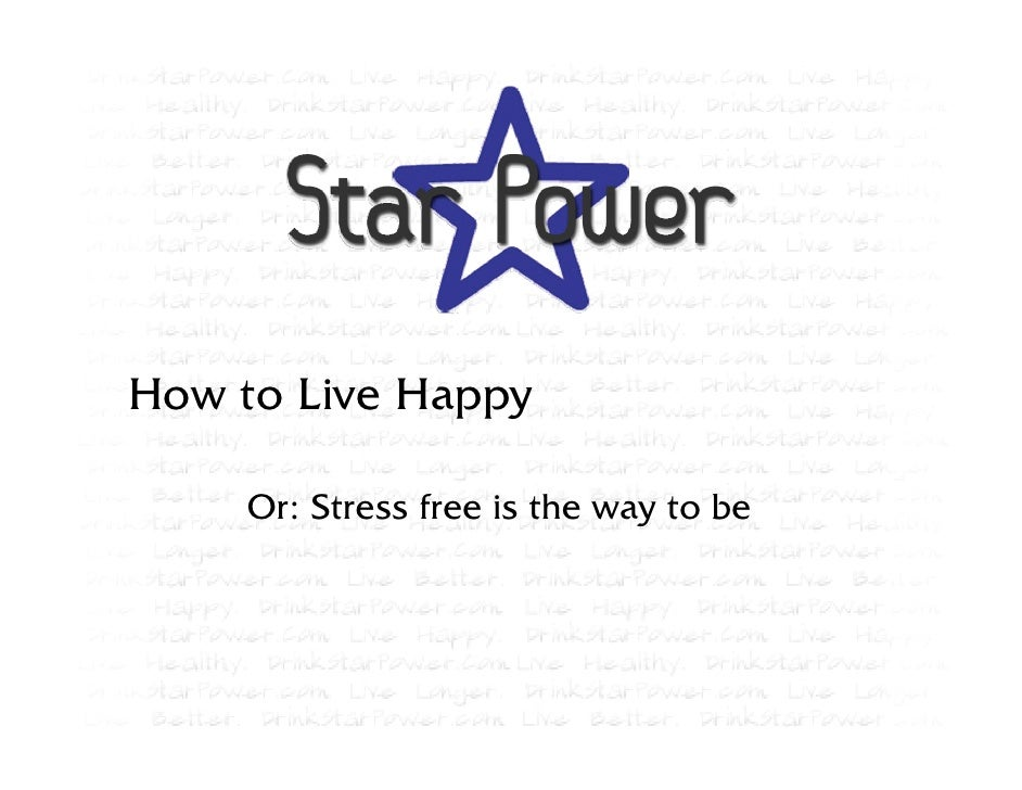 How to Live Happy      Or: Stress free is the way to be