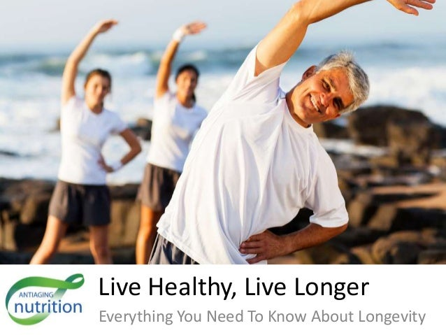 Live Healthy, Live Longer  Everything You Need To Know About Longevity