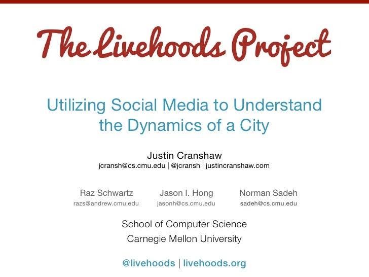 Utilizing Social Media to Understand        the Dynamics of a City                         Justin Cranshaw          jcrans...