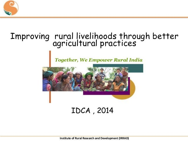 Improving rural livelihoods through better agricultural practices Together, We Empower Rural India  IDCA , 2014  Institute...