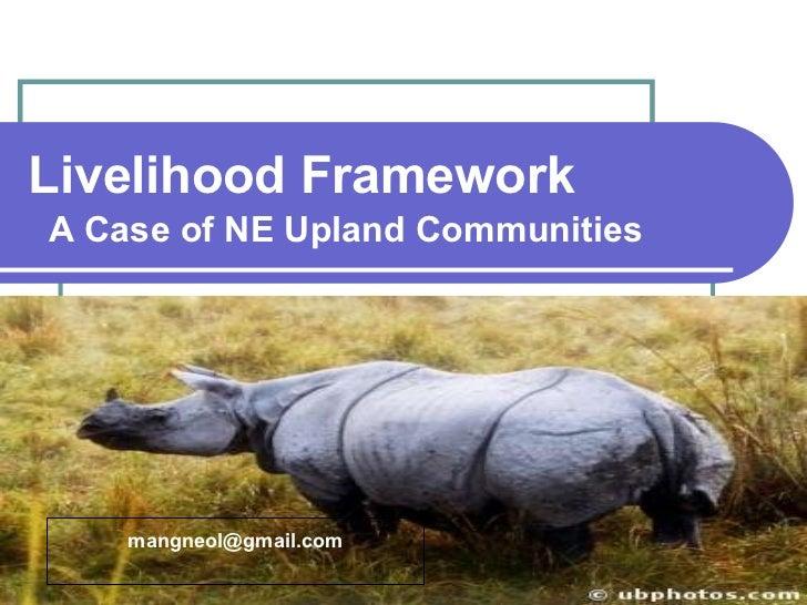 Livelihood Framework A Case of NE Upland Communities [email_address]
