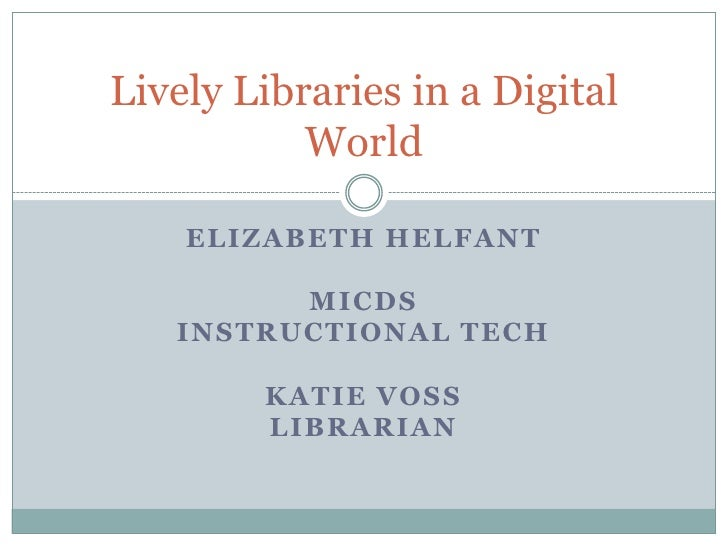 Elizabeth Helfant<br />MICDS<br />Instructional Tech<br />Katie Voss<br />Librarian<br />Lively Libraries in a Digital Wor...