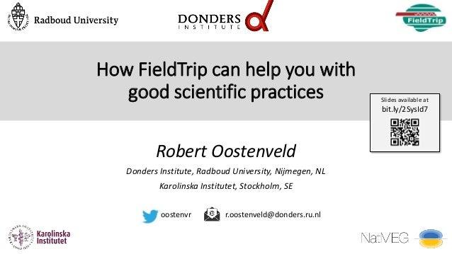 How FieldTrip can help you with good scientific practices Robert Oostenveld Donders Institute, Radboud University, Nijmege...