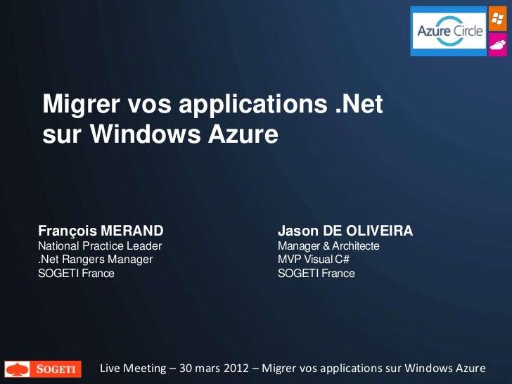 Migrer vos applications .Netsur Windows AzureFrançois MERAND                            Jason DE OLIVEIRANational Practice...