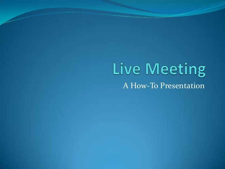 Live Meeting<br />A How-To Presentation<br />