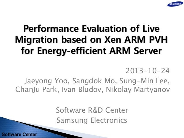Performance Evaluation of Live Migration based on Xen ARM PVH for Energy-efficient ARM Server 2013-10-24 Jaeyong Yoo, Sang...
