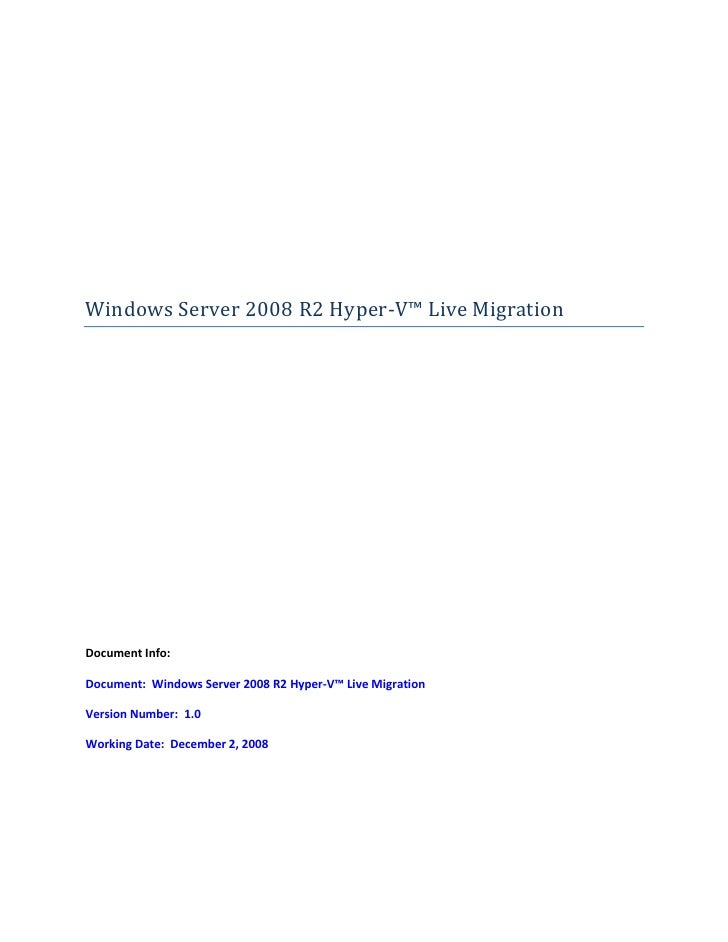 Windows Server 2008 R2 Hyper-V™ Live Migration     Document Info:  Document: Windows Server 2008 R2 Hyper-V™ Live Migratio...