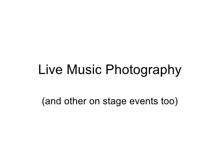 Live Music Photography(and other on stage events too)