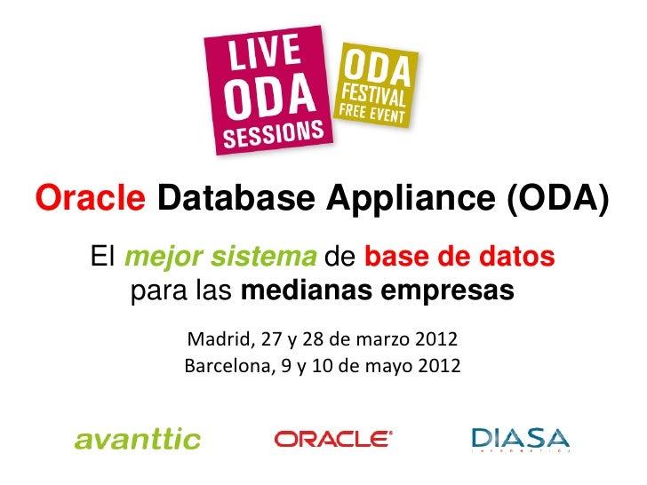 Oracle Database Appliance (ODA)  El mejor sistema de base de datos     para las medianas empresas        Madrid, 27 y 28 d...