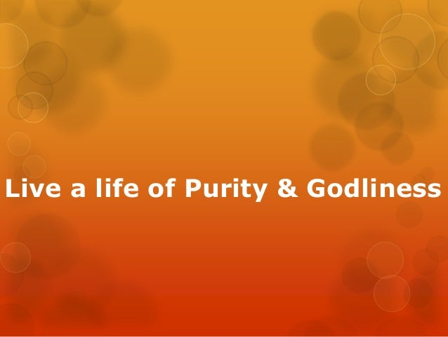 Live a life of Purity & Godliness