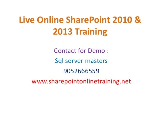 Live Online SharePoint 2010 & 2013 Training Contact for Demo : Sql server masters 9052666559 www.sharepointonlinetraining....