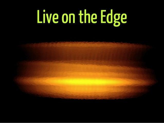 Live on the Edge