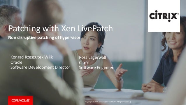 Copyright © 2015, Oracleand/orits affiliates. Allrights reserved.   Patching with Xen LivePatch Non disruptive patching of...