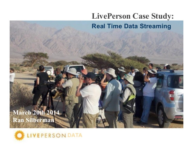 DATA LivePerson Case Study: Real Time Data Streaming March 20th 2014 Ran Silberman