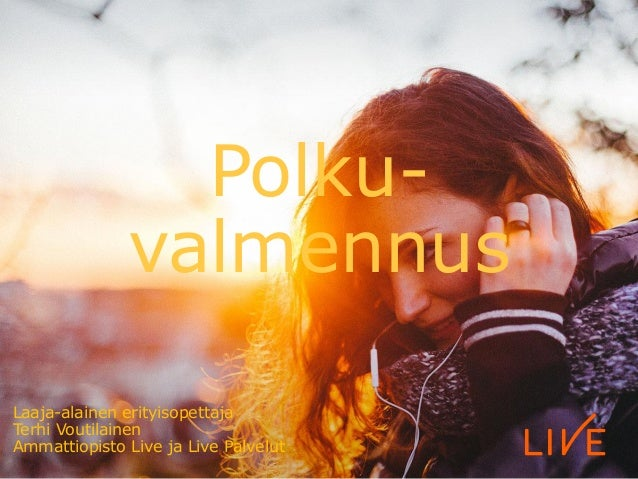 Polku- valmennus Laaja-alainen erityisopettaja Terhi Voutilainen Ammattiopisto Live ja Live Palvelut