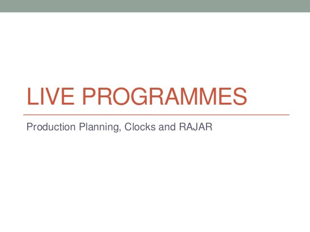 LIVE PROGRAMMESProduction Planning, Clocks and RAJAR