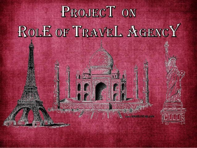 ROLE  of  TRAVEL AGENCY •  •  A travel agency is a private retailer or public service that provides tourism related servic...