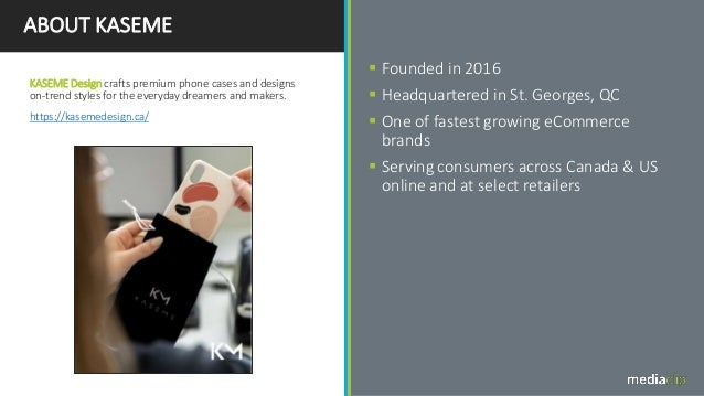 ABOUT KASEME  Founded in 2016  Headquartered in St. Georges, QC  One of fastest growing eCommerce brands  Serving cons...