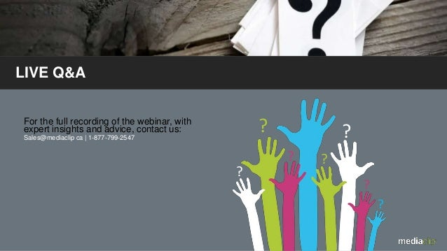? ? ? ? ? ? ? For the full recording of the webinar, with expert insights and advice, contact us: Sales@mediaclip.ca   1-8...