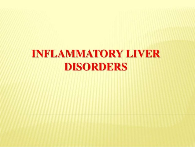 INFLAMMATORY LIVER DISORDERS  Predominate cause of liver-related morbidity  The consequence of cumulative damage that le...