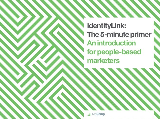 IdentityLink: The5-minuteprimer Anintroduction forpeople-based marketers