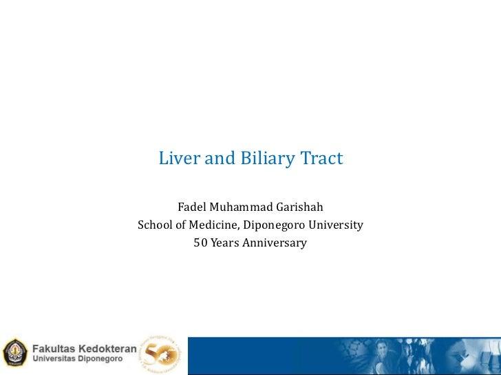 Liver and Biliary Tract       Fadel Muhammad GarishahSchool of Medicine, Diponegoro University           50 Years Annivers...
