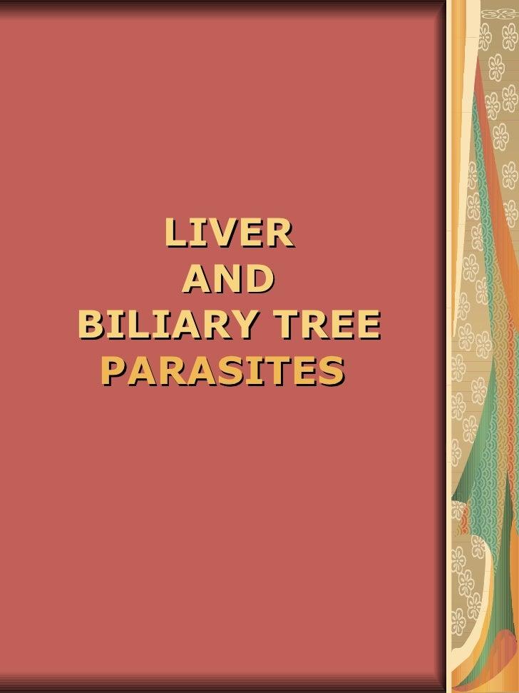 LIVER     ANDBILIARY TREE PARASITES