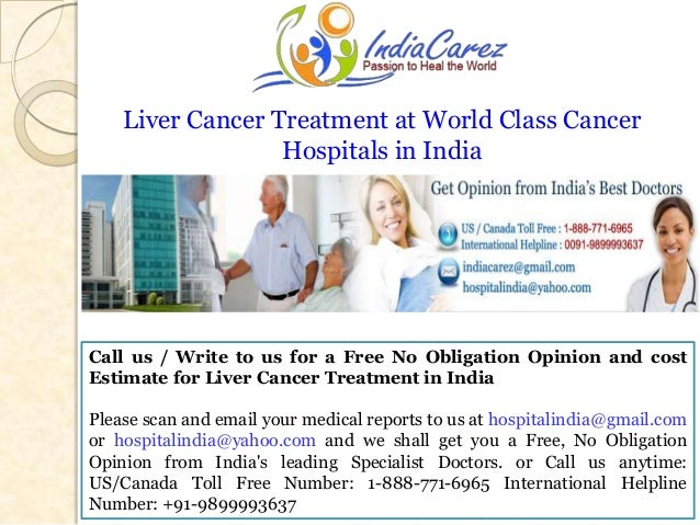 Liver Cancer Treatment at World Class Cancer Hospitals in India  Call us / Write to us for a Free No Obligation Opinion an...