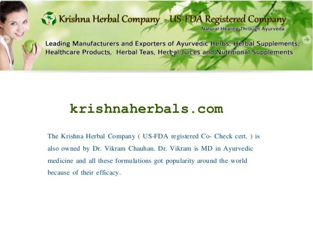 krishnaherbals.com The Krishna Herbal Company ( US-FDA registered Co- Check cert. ) is also owned by Dr. Vikram Chauhan. D...