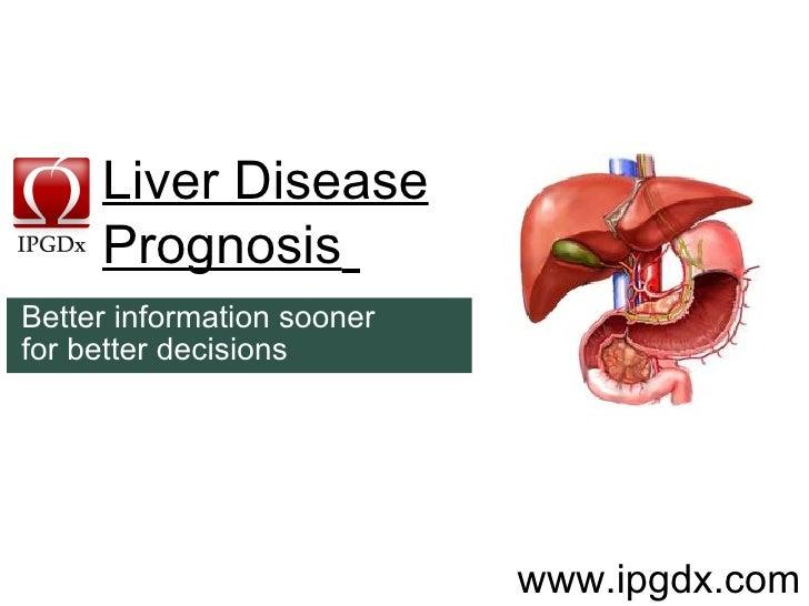 Liver Disease Prognosis      www.ipgdx.com Better information sooner  for better decisions